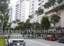 Có nên đầu tư Shophouse hay không? Kinh nghiệm đầu tư Shophouse.